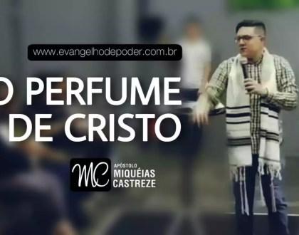 Perfume de Cristo   Ap. Miquéias Castreze