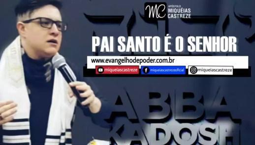 Oração de Rompimento | Abba Kadosh (18, Julho 2019) | Ap. Miquéias Castreze