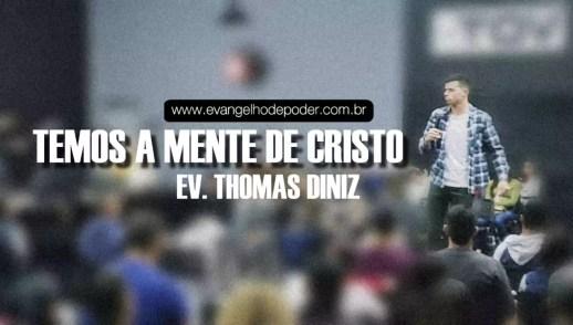 Temos a Mente de Cristo | Ev. Thomás Diniz | Evangelho de Poder