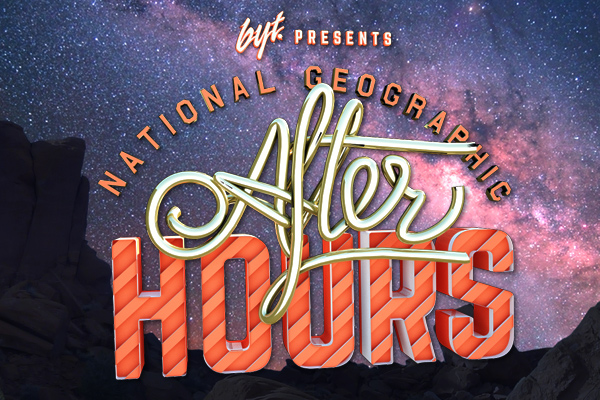 BYT Presents: Nat Geo After Hours