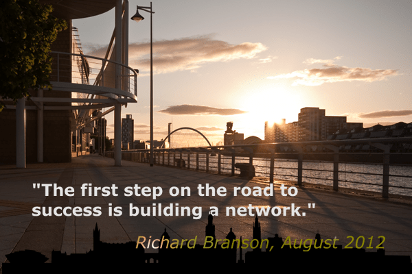 """The first step on the road to success is building a network."" Richard Branson, August 2012"