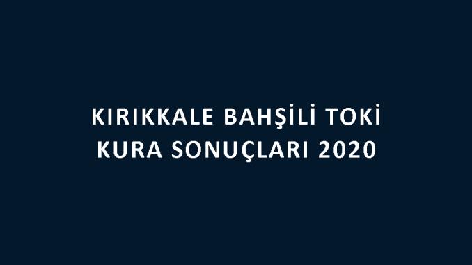 Kırıkkale Bahşili Toki kura sonuçları 2020! İşte 100 bin sosyal konut kampanyası Bahşili 5 Etap Toki Evleri 2+1 ve 3+1 kura sonuçları