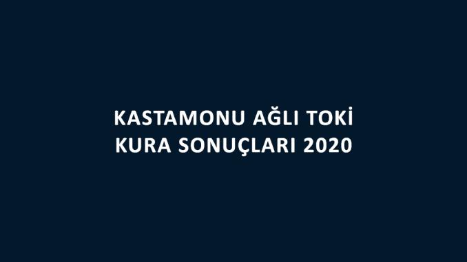 Kastamonu Ağlı Toki kura sonuçları 2020