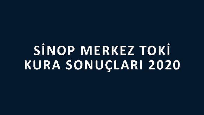 Sinop Merkez Toki kura sonuçları 2020! İşte 100 bin sosyal konut kampanyası Sinop Merkez Toki Evleri 2+1 ve 3+1 kura sonuçları tam listesi