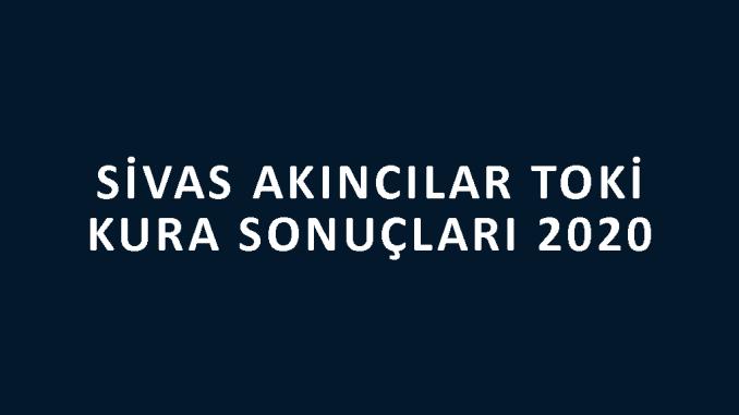 Sivas Akıncılar Toki kura sonuçları 2020! İşte 100 bin sosyal konut kampanyası Sivas Akıncılar 2 Etap Toki Evleri 2+1 ve 3+1 kura sonuçları