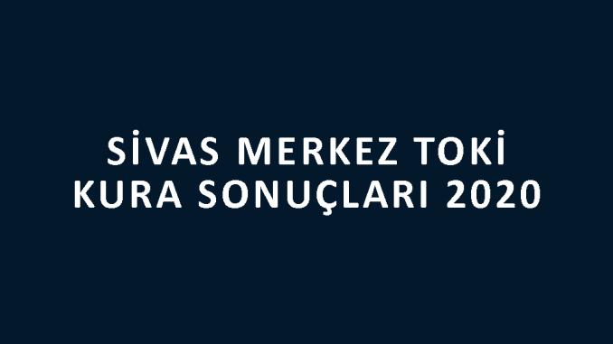 Sivas Merkez Toki kura sonuçları 2020! İşte 100 bin sosyal konut kampanyası Sivas Merkez Toki Evleri 2+1 ve 3+1 kura sonuçları tam listesi