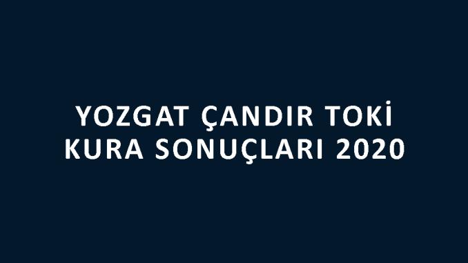Yozgat Çandır Toki kura sonuçları 2020! İşte 100 bin sosyal konut kampanyası Yozgat Çandır Toki Evleri 2+1 ve 3+1 kura sonuçları tam listesi