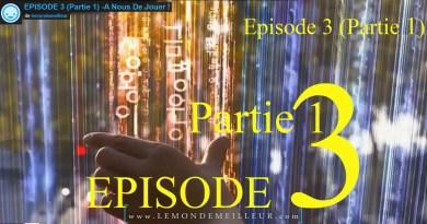 LE MONDE MEILLEUR : Episode 3 – partie 1 – A nous de jouer !
