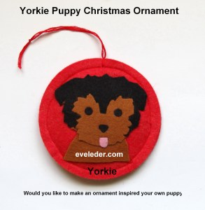 Yorkie Puppy--Felt Christmas Ornament-- get design insight so you can make your own
