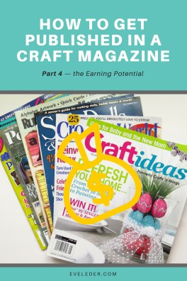 Get Published --The forth part in the series on How to Get Published in a Craft Magazine. It addresses the return on your investment referenced in part 3.