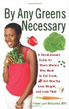 Eat Great, Get Healthy, Lose Weight and Look Phat: By Any Greens Necessary