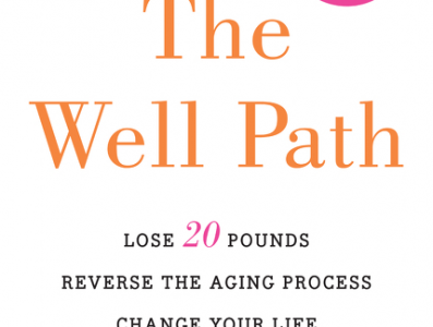 Lose 20 Pounds, Reverse the Aging Process: The Well Path (Book Review)