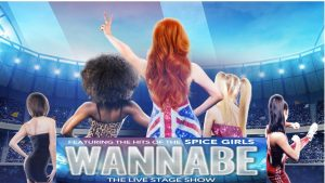 WANNABE – THE SPICE GIRLS SHOW @ Princess Royal Theatre