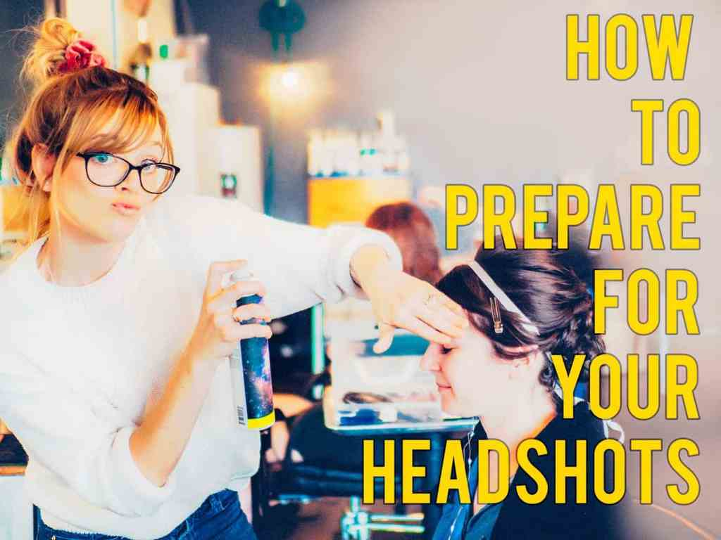 How to prepare for your headshots