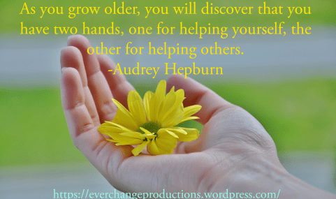 """""""As you grow older, you will discover that you have two hands, one for helping yourself, the other for helping others."""" -Audrey Hepburn inspirational quotes"""