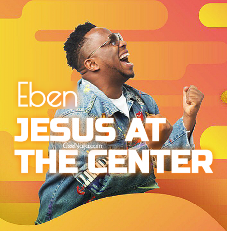 Eben At The Center OF It All Jesus