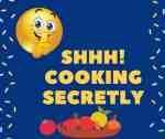 shhh cooking secretly