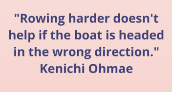 Rowing harder doesn't help wrong way - Ohmae
