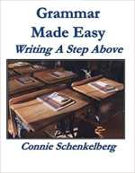 Grammar Made Easy: Writing a Step Above by Connie Schenkelberg.