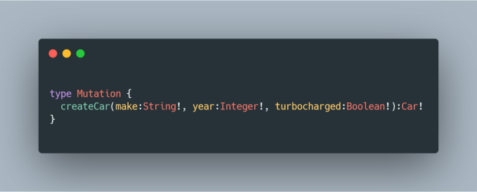 type Mutation { createCar(make: String!, year: Integer!, turbocharged: Boolean!):Car! }