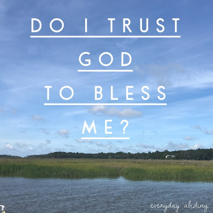 Do I trust God to bless me?