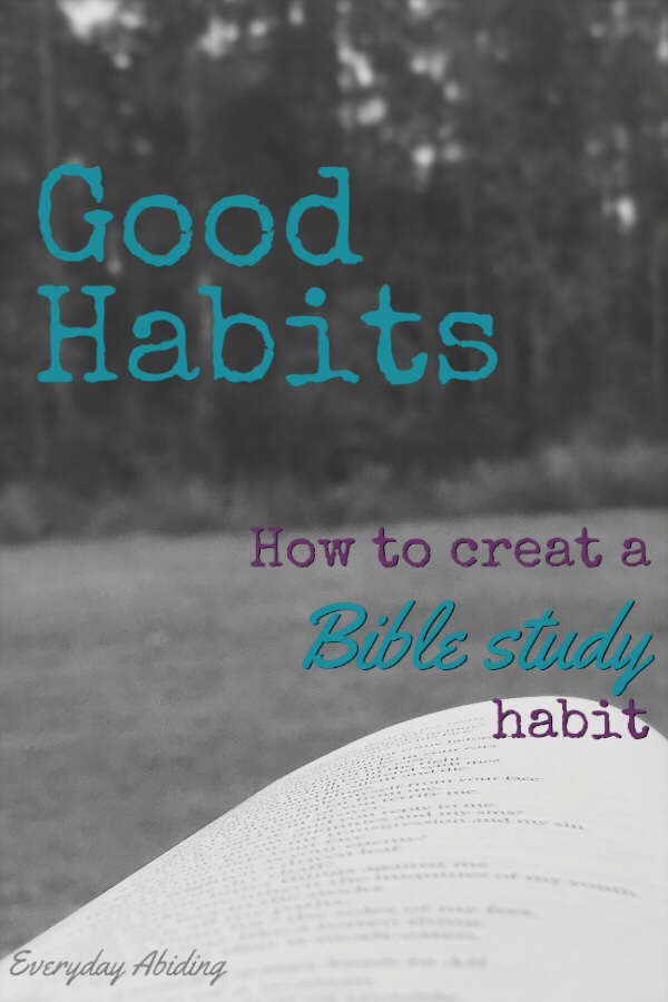 Good Habits: How to Create a Bible Study Habit