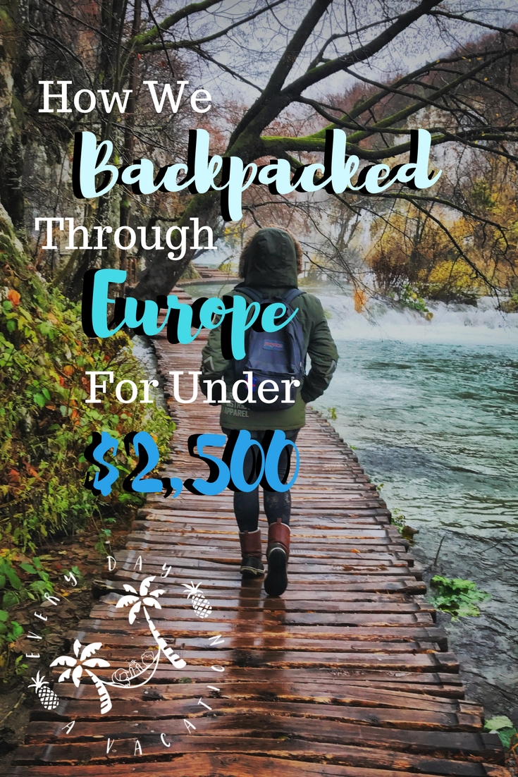 How we backpacked Europe for under $2500 each