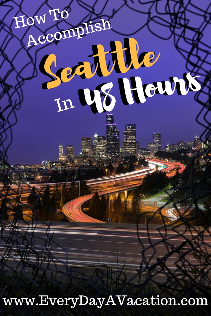 How To Accomplish Seattle In 48 Hours