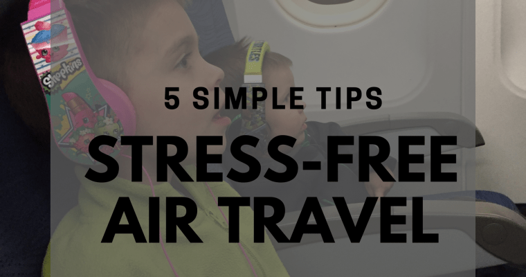 5 Simple Tips for Stress-Free Air Travel with Kids