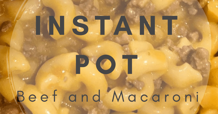 Instant Pot Beef and Macaroni