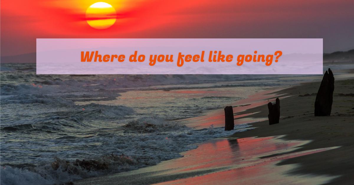 where do you feel like going