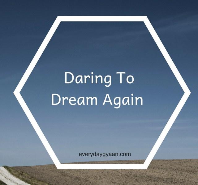 Daring to dream again