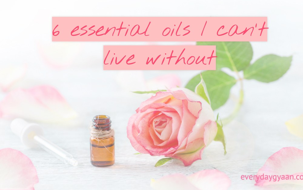6 Essential Oils I Can't Live Without