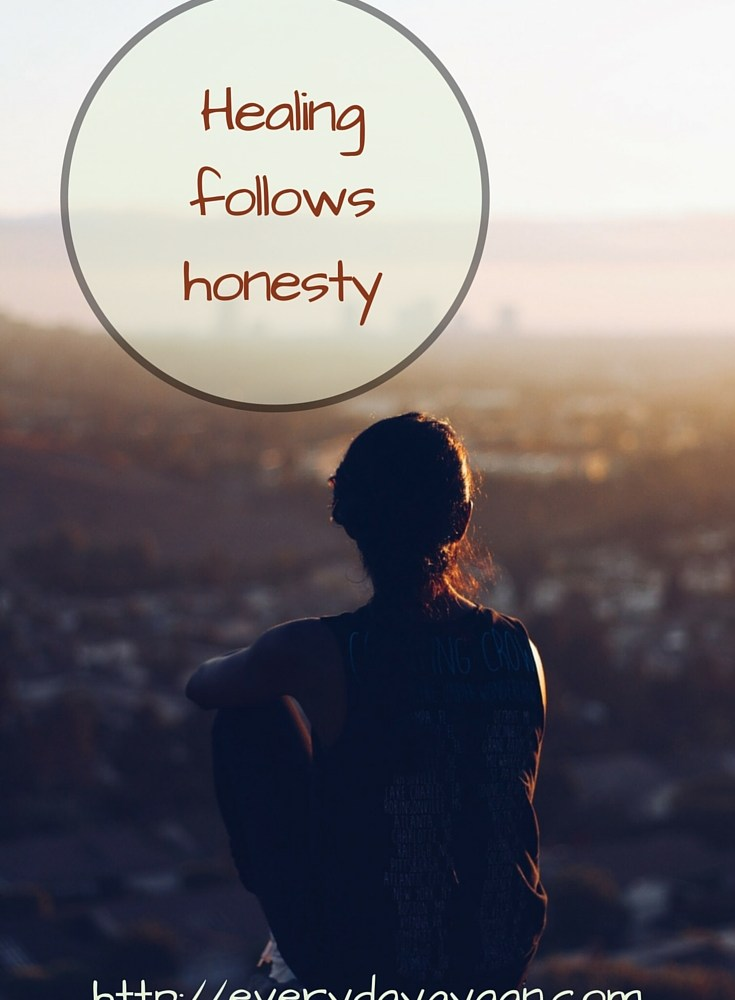 Healing Follows Honesty  #MondayMusings