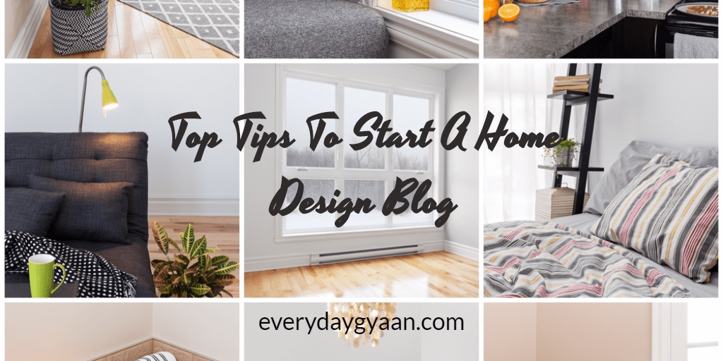 Top Tips To Start a Home Design Blog