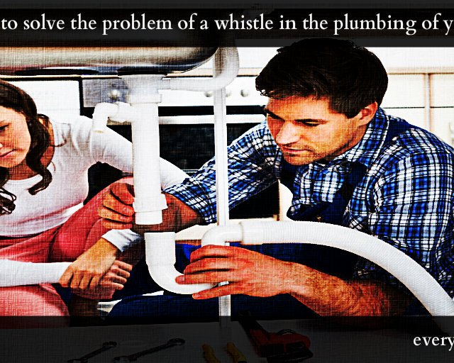 How to solve the problem of a whistle in the plumbing of your home