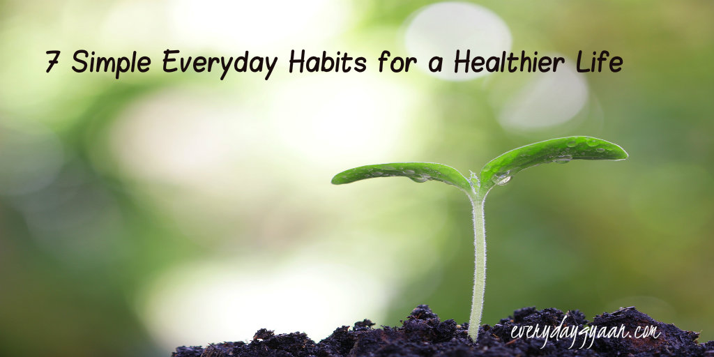 Simple Everyday Habits for a Healthier Life