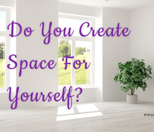 Do You Create Space For Yourself #MondayMusings