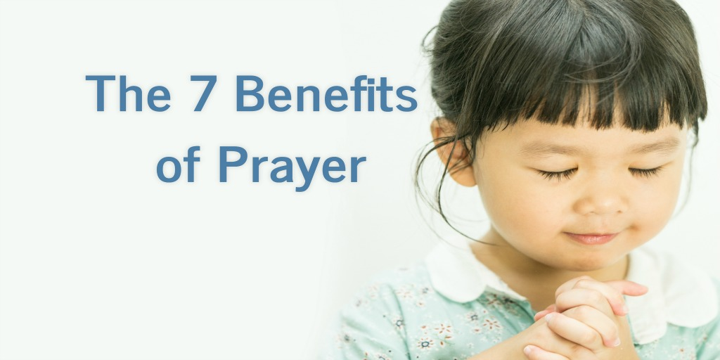 The 7 Benefits Of Prayer