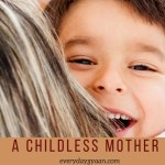 A Childless Mother #MothersDay #CelebrateEveryMother