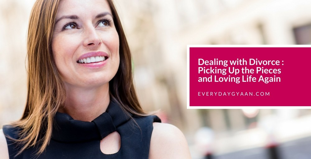 Dealing with Divorce : Picking Up the Pieces and Loving Life Again