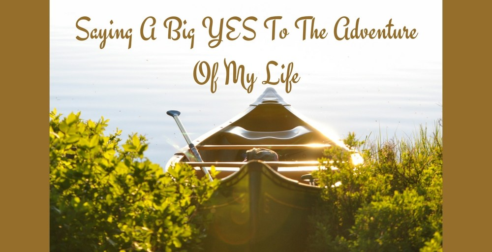 Saying A Big YES To The Adventure Of My Life