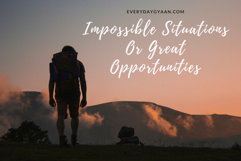 Impossible Situations Or Great Opportunities