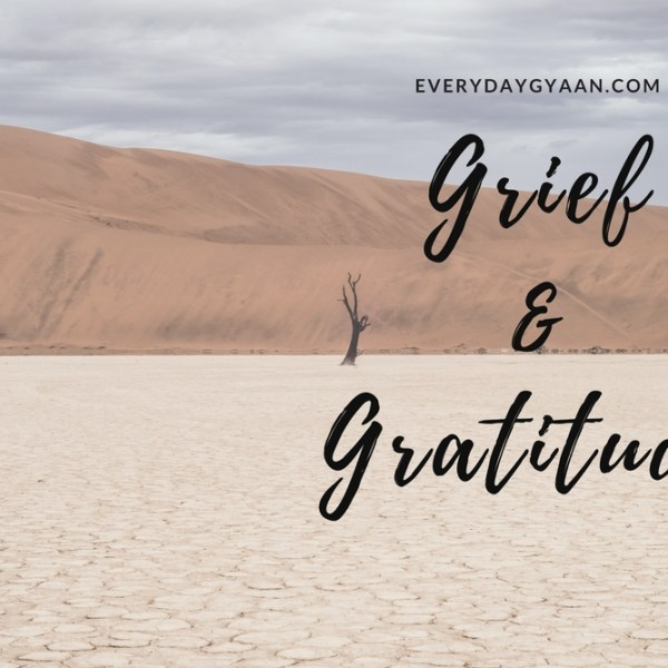 Grief and Gratitude Are Kindred Souls #everydaygratitude