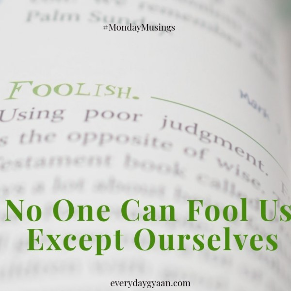 No One Can Fool Us Except Ourselves #MondayMusings #MondayBlogs