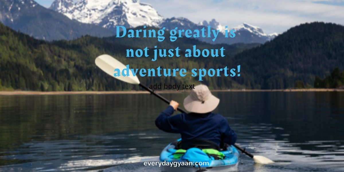 Daring Greatly Is Not Just About Adventure Sports