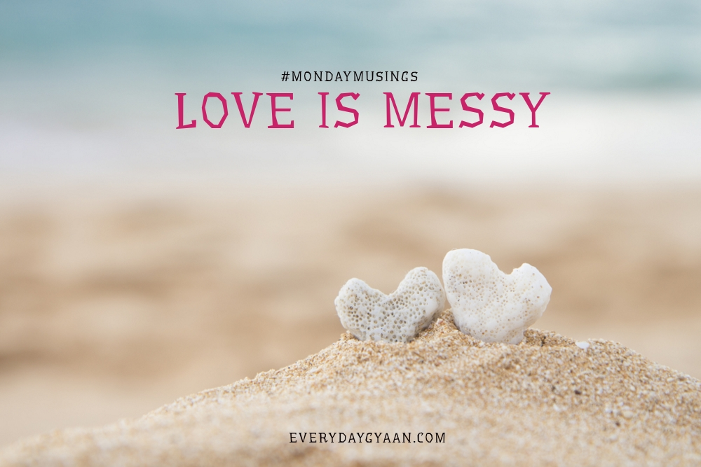 Love Is Messy #MondayMusings #MondayBlogs