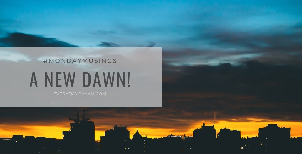 A New Dawn #MondayMusings #MondayBlogs