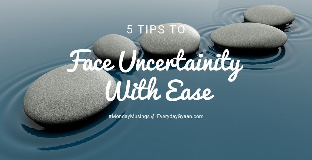 5 tips to face Face Uncertainity With Ease