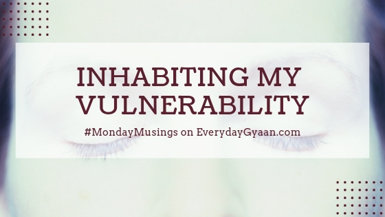 Inhabiting My Vulnerability #MondayMusings